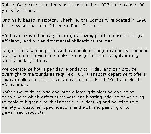 Text Box: Roften Galvanizing Limited was established in 1977 and has over 30 years experience.